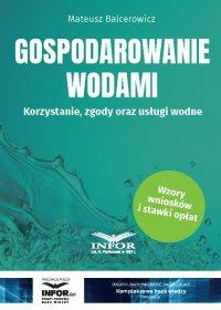 Gospodarowanie wodami.Korzystanie, zgody oraz usługi wodne - Mateusz Balcerowicz