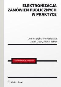 Elektronizacja zamówień publicznych w praktyce - Anna Serpina-Forkasiewicz