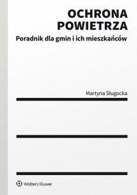 Ochrona powietrza. Poradnik dla gmin i ich mieszkańców - Martyna Sługocka