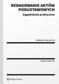 Redagowanie aktów podustawowych. Zagadnienia praktyczne - Mateusz Kaczocha