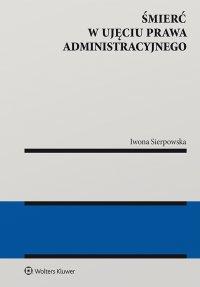 Śmierć w ujęciu prawa administracyjnego - Iwona Sierpowska
