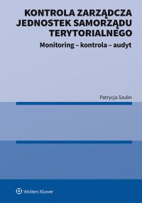Kontrola zarządcza jednostek samorządu terytorialnego. Monitoring - kontrola - audyt - Patrycja Szulin