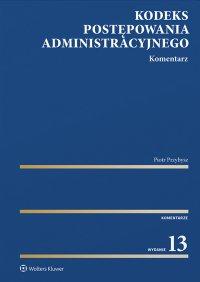 Kodeks postępowania administracyjnego. Komentarz - Piotr Przybysz