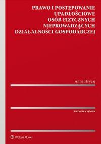 Prawo i postępowanie upadłościowe osób fizycznych nieprowadzących działalności gospodarczej - Anna Hrycaj