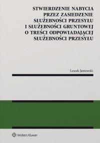Stwierdzenie nabycia przez zasiedzenie służebności przesyłu i służebności gruntowej o treści odpowiadającej służebności przesyłu - Leszek Jantowski