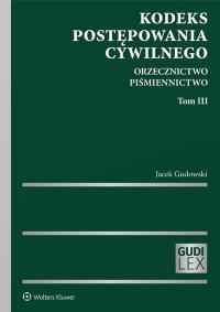 Kodeks postępowania cywilnego. Orzecznictwo. Piśmiennictwo. Tom III - Jacek Gudowski