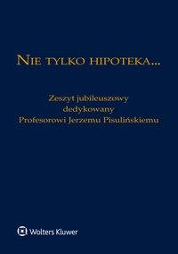 Nie tylko hipoteka... Zeszyt jubileuszowy dedykowany Profesorowi Jerzemu Pisulińskiemu - Barbara Jelonek-Jarco