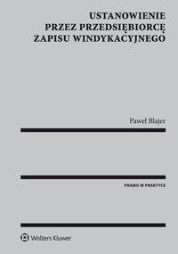 Ustanowienie przez przedsiębiorcę zapisu windykacyjnego - Paweł Blajer