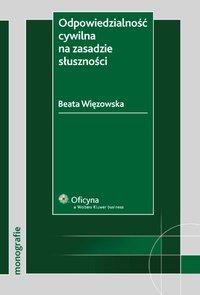 Odpowiedzialność cywilna na zasadzie słuszności - Beata Więzowska