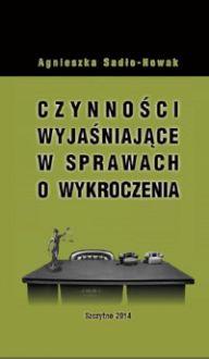 Czynności wyjaśniające w sprawach o wykroczenia - Agnieszka Sadło-Nowak