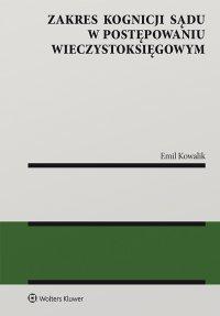 Zakres kognicji sądu w postępowaniu wieczystoksięgowym - Emil Kowalik
