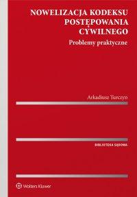 Nowelizacja kodeksu postępowania cywilnego. Problemy praktyczne - Arkadiusz Turczyn