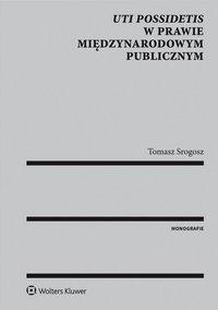 Uti possidetis w prawie międzynarodowym publicznym - Tomasz Srogosz