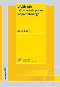 Wykładnia i stosowanie prawa wspólnotowego - Anna Kalisz