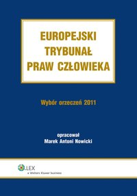 Europejski Trybunał Praw Człowieka. Wybór Orzeczeń 2011 - Marek Antoni Nowicki