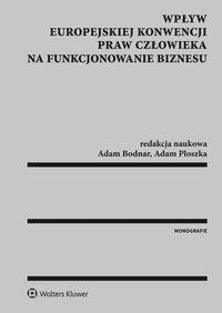 Wpływ Europejskiej Konwencji Praw Człowieka na funkcjonowanie biznesu - Krystyna Kowalik-Bańczyk