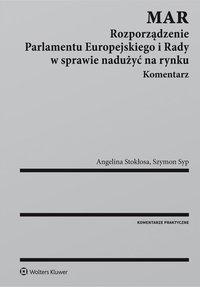 MAR. Rozporządzenie Parlamentu Europejskiego i Rady w sprawie nadużyć na rynku. Komentarz - Angelina Stokłosa