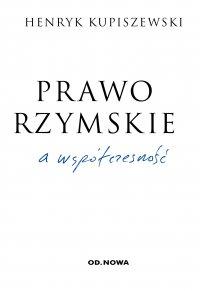 Prawo rzymskie a współczesność - Henryk Kupiszewski