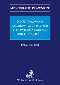 Funkcjonowanie zasobów patentowych w prawie konkurencji Unii Europejskiej - Rafał Sikorski