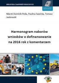 Harmonogram naborów wniosków o dofinansowanie na 2016 rok z komentarzem - Opracowanie zbiorowe