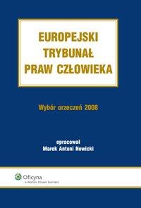 Europejski Trybunał Praw Człowieka. Wybór Orzeczeń 2008 - Marek Antoni Nowicki