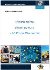 Przedsiębiorco, sięgnij po euro z PO Polska Wschodnia - Agnieszka Szuszakiewicz-Idziaszek