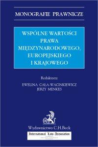 Wspólne wartości prawa międzynarodowego europejskiego i krajowego - Ewelina Cała-Wacinkiewicz