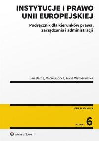 Instytucje i prawo Unii Europejskiej. Podręcznik dla kierunków prawa, zarządzania i administracji - Jan Barcz