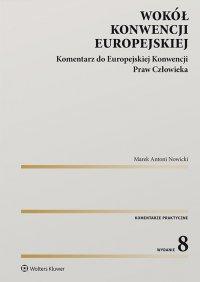 Wokół Konwencji Europejskiej. Komentarz do Europejskiej Konwencji Praw Człowieka - Marek Nowicki