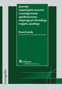 Sposoby zaspokajania roszczeń w postępowaniu upadłościowym obejmującym likwidację majątku upadłego - Paweł Janda
