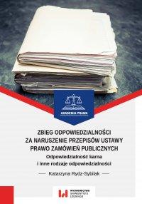 Zbieg odpowiedzialności za naruszenie przepisów ustawy Prawo zamówień publicznych - Katarzyna Rydz-Sybilak