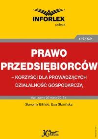 Prawo przedsiębiorców – korzyści dla prowadzących działalność gospodarczą - Sławomir Biliński