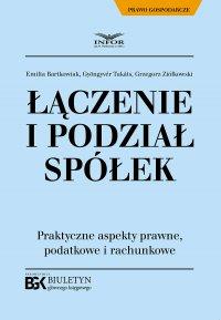 Łączenie i podział spółek. Praktyczne aspekty prawne, podatkowe i rachunkowe - Emilia Bartkowiak
