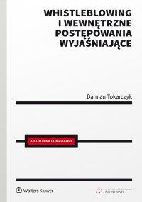 Whistleblowing i wewnętrzne postępowania wyjaśniające - Damian Tokarczyk