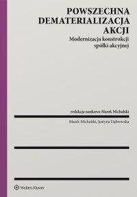 Powszechna dematerializacja akcji. Modernizacja konstrukcji spółki akcyjnej - Marek Michalski