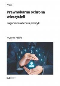Prawnokarna ochrona wierzycieli. Zagadnienia teorii i praktyki - Krystyna Patora