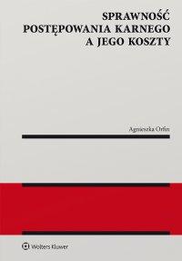 Sprawność postępowania karnego a jego koszty - Agnieszka Orfin