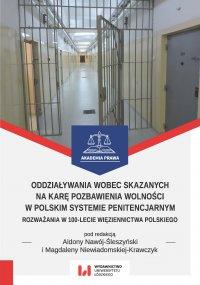 Oddziaływania wobec skazanych na karę pozbawienia wolności w polskim systemie penitencjarnym. Rozważania w 100-lecie więziennictwa polskiego - Aldona Nawój-Śleszyński