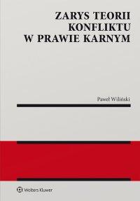 Zarys teorii konfliktu w prawie karnym - Paweł Wiliński