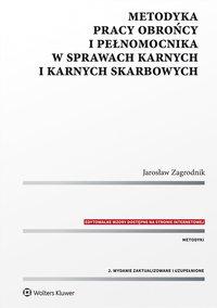 Metodyka pracy obrońcy i pełnomocnika w sprawach karnych i karnych skarbowych - Jarosław Zagrodnik