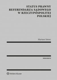 Status prawny referendarza sądowego w Rzeczypospolitej Polskiej - Mariusz Sztorc