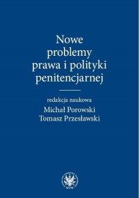 Nowe problemy prawa i polityki penitencjarnej - Michał Porowski