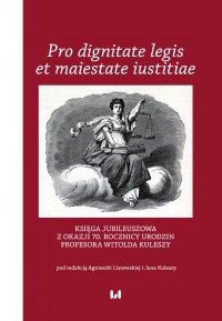 Pro dignitate legis et maiestate iustitiae. Księga jubileuszowa z okazji 70. rocznicy urodzin Profesora Witolda Kuleszy - Agnieszka Liszewska