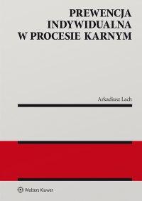 Prewencja indywidualna w procesie karnym - Arkadiusz Lach