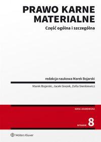 Prawo karne materialne. Część ogólna i szczególna - Marek Bojarski