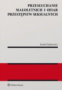 Przesłuchanie małoletnich i ofiar przestępstw seksualnych - Kamil Federowicz