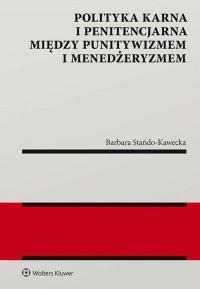 Polityka karna i penitencjarna między punitywizmem i menedżeryzmem - Barbara Stańdo-Kawecka