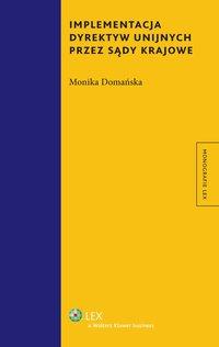 Implementacja dyrektyw unijnych przez sądy krajowe - Monika Domańska