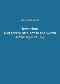 Terrorism and terroristic act in the world in the light of law - Dominika Dróżdż