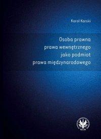 Osoba prawna prawa wewnętrznego jako podmiot prawa międzynarodowego - Karol Karski